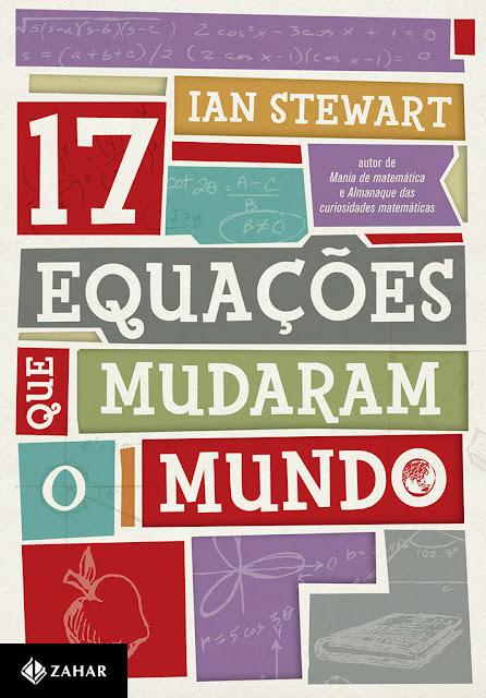 Dezessete equações que mudaram o mundo - Ian Stewart