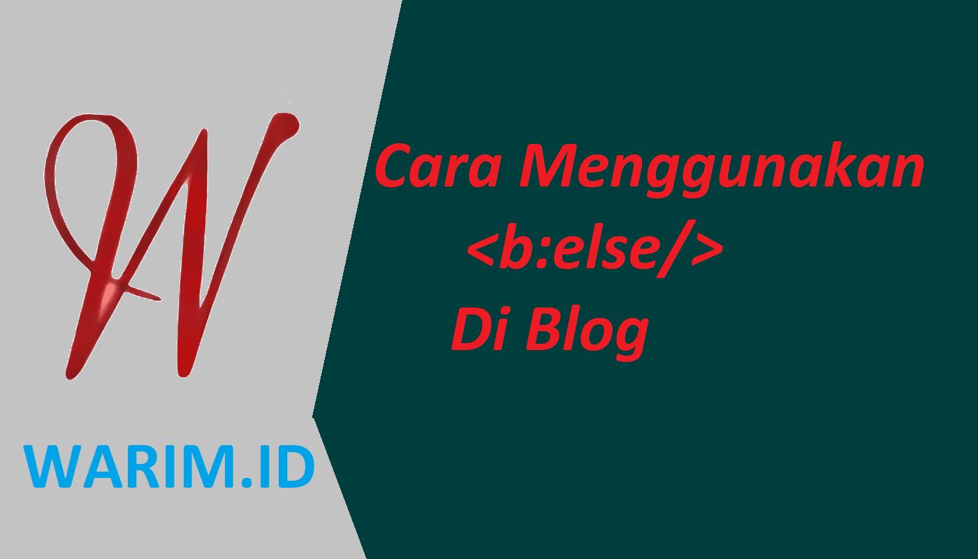 Cara Mengunakan b:else Di Blog