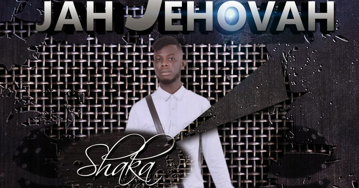 MediaHauz Entertainment: Music: Shaka[@shaka_original] - Jah