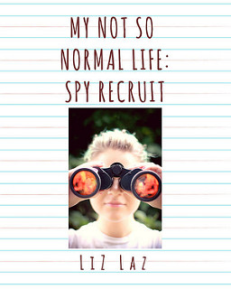 My Not So Normal Life: Spy Recruit by Liz Laz