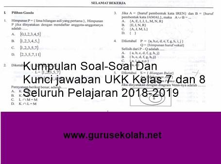 Kumpulan Soal-Soal Dan Kunci jawaban UKK Kelas 7 dan 8 Seluruh Pelajaran 2018-2019