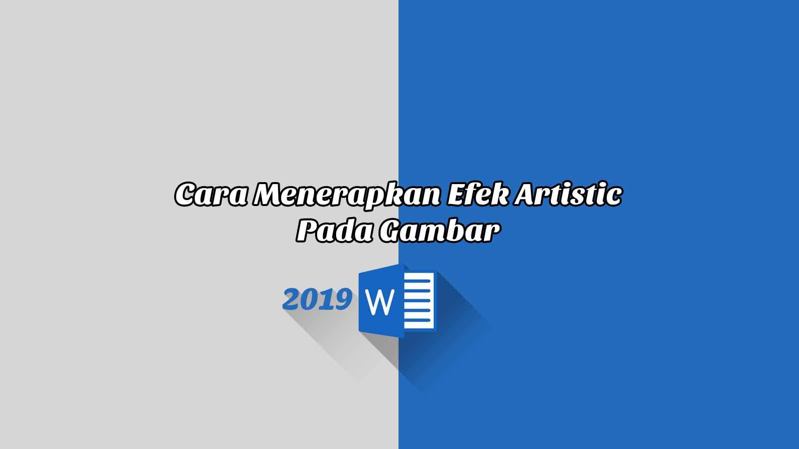 Cara Menerapkan Efek Artistic Pada Gambar - Word 2019