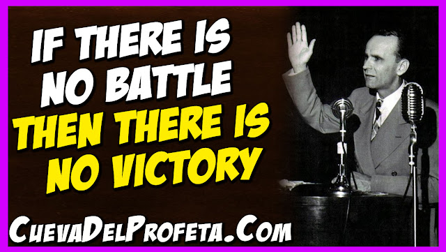 If there is no battle then there is no victory - William Marrion Branham Quotes