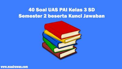 40 Soal UAS PAI Kelas 3 SD Semester 2 beserta Kunci Jawaban 2019