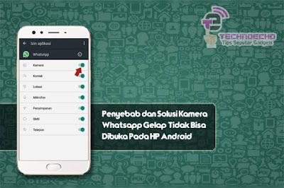 Penyebab dan Solusi Kamera Whatsapp Gelap, Tidak Bisa Dibuka Pada HP Android