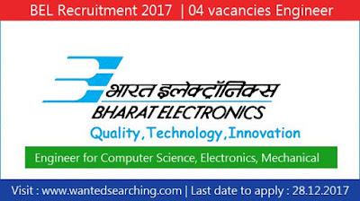 BEL Recruitment 2017  | 04 vacancies Engineer for Computer Science, Electronics, Mechanical Posts