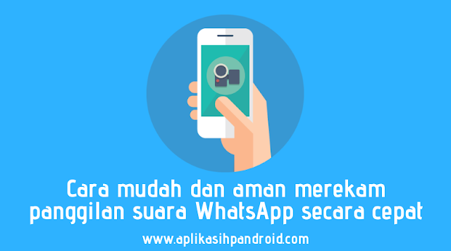 Cara mudah dan aman merekam panggilan suara WhatsApp secara cepat