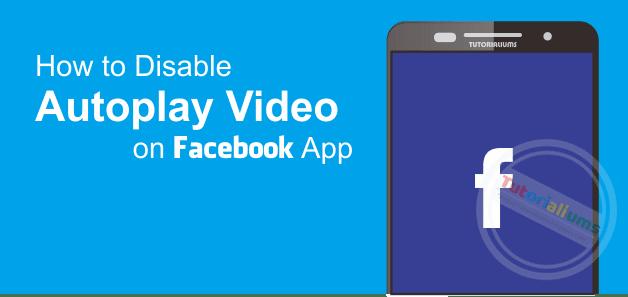 Cara Mematikan Autoplay Video pada Aplikasi Facebook di Semua Smartphone Tutorialiums