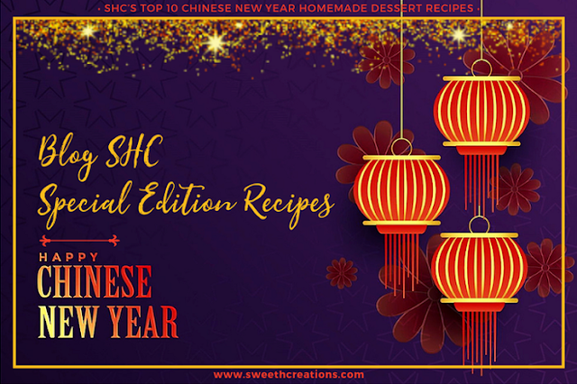 BLOG SHC SPECIAL EDITION RECIPES for Chinese New Year Desserts