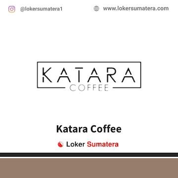 Lowongan Kerja Binjai, Katara Coffee Juli 2021
