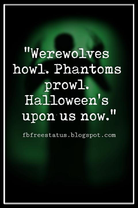 "Halloween Quotes And Sayings, ""Werewolves howl. Phantoms prowl. Halloween's upon us now."""