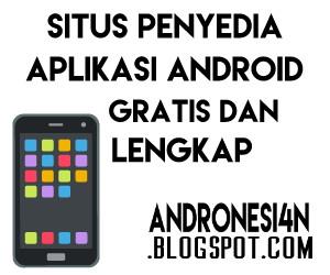Situs Download Aplikasi Android Lengkap dan Full Gratis