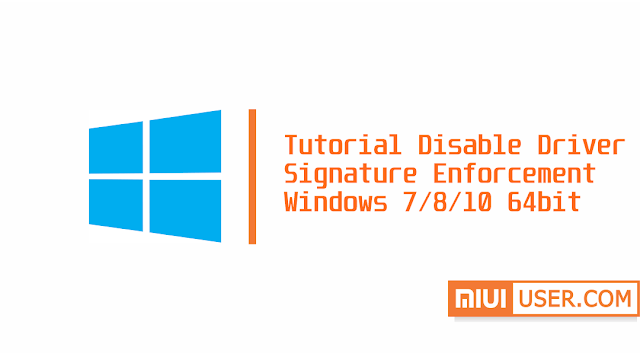 Tutorial Disable Driver Signature Enforcement Windows 7/8/10 64bit