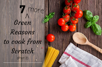 7 more reasons to cook from scratch