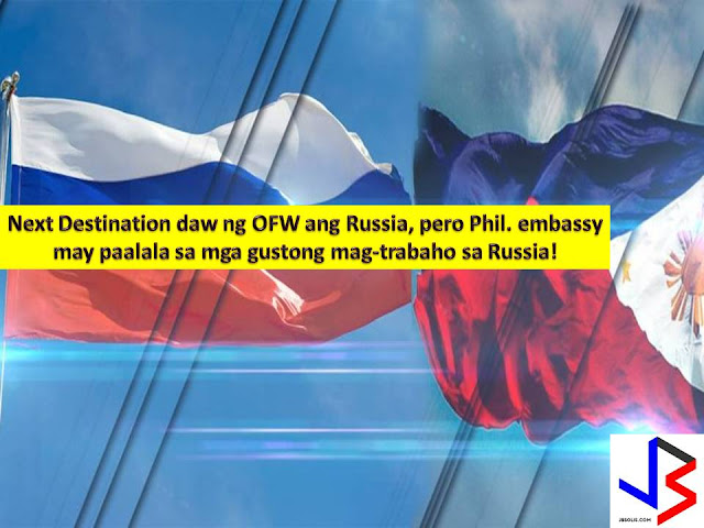 Seeing job vacancies in Russia in social media? Be careful. The Philippine embassy in Russia has warned Filipinos not to be a victim of alleged job hiring for domestic helpers in Russia because there is not visa category for the said job.  There are more than 5,000 Filipinos who are living and working in the household service sector in Russia.