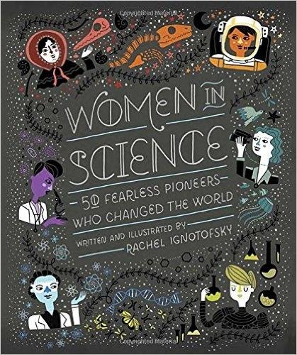 Encore des femmes mises en avant: « WOMEN IN SCIENCE » de Rachel Ignotofsky