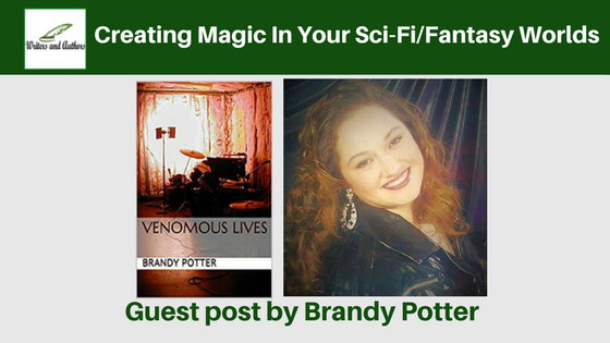 Creating Magic In Your Sci-Fi/Fantasy Worlds, guest post by Brandy Potter