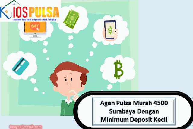 Agen Pulsa Murah 4500 Surabaya Dengan Minimum Deposit Kecil