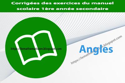 Angles - Corrigées des exercices du manuel scolaire - 1ère année secondaire