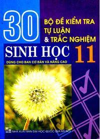 30 Bộ Đề Kiểm Tra Tự Luận và Trắc Nghiệm Sinh Học 11