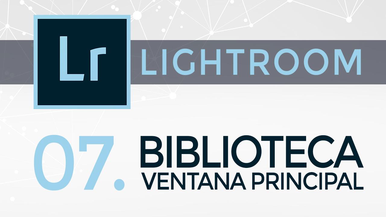 Curso de Lightroom - 07. Biblioteca - Ventana Principal - Fotolarios