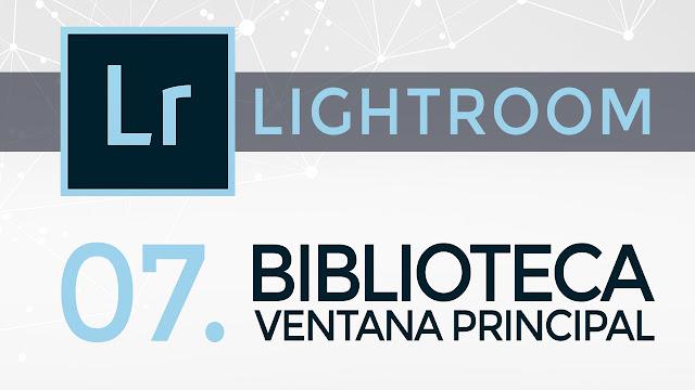 Curso de Lightroom - 07. Biblioteca - Ventana Principal