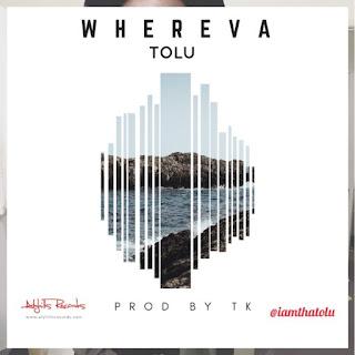 """music: Tolu - """"Whereva"""" (Prod. By TK)"""