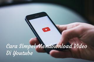 Cara mudah mendownload video di youtube tanpa kuota