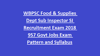 WBPSC Food & Supplies Dept Sub Inspector SI Recruitment Exam Notification 2018 957 Govt Jobs Online-Exam Pattern and Syllabus
