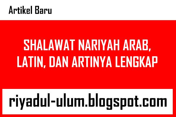 Shalawat Nariyah Arab Latin Dan Artinya Lengkap Ala Nu Riyadul Ulum