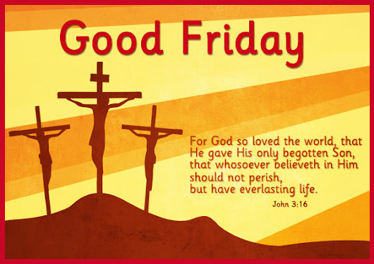 Wishing family and friends a Holy Good Friday