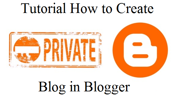 Tutorial How to Create a Private Blog in Blogger