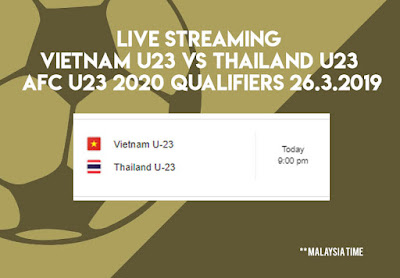 Live Streaming Vietnam vs Thailand AFC U23 Qualifiers 26.3.2019