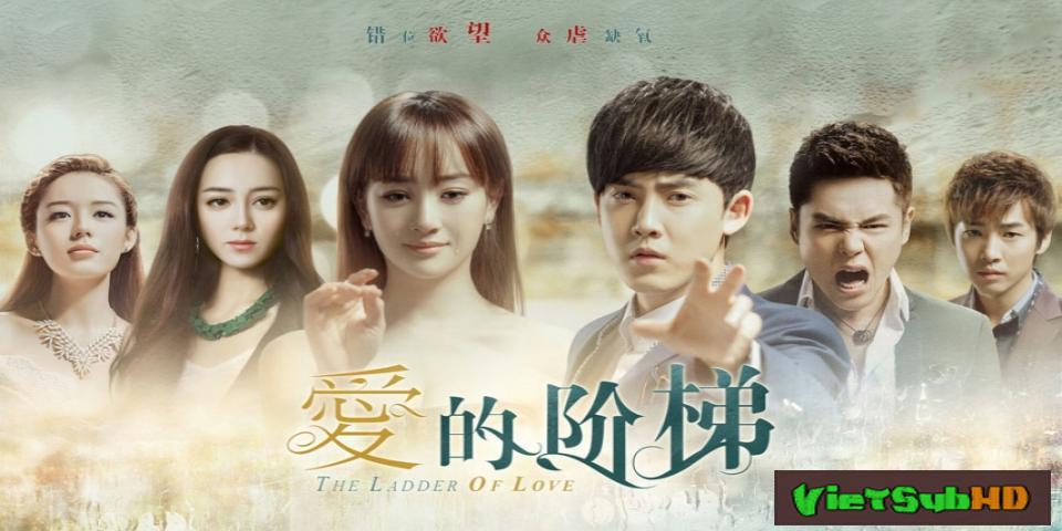 Phim Nấc Thang Tình Yêu Hoàn Tất (71/71) VietSub HD | The Ladder Of Love 2016