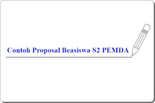 contoh proposal pengajuan dana beasiswa untuk melanjutkan kuliah ke s2 atau pascasarjana melalui program beasiswa dari pemerintah daerah atau PEMDA
