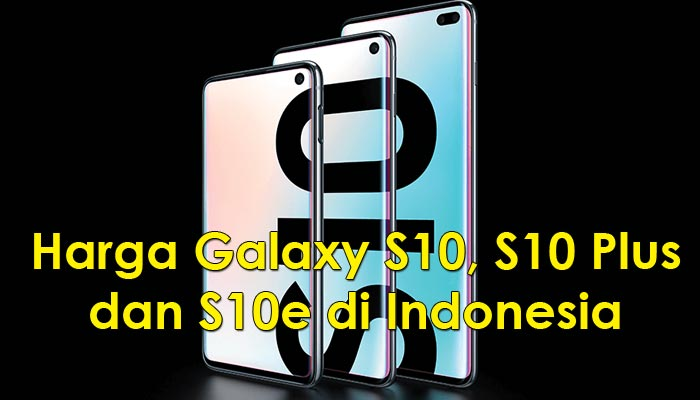 Harga Samsung Galaxy S10, S10 Plus dan S10e di Indonesia