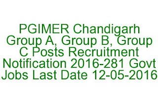 PGIMER Chandigarh Group A, Group B, Group C Posts Recruitment Notification 2016-281 Govt Jobs Last Date 12-05-2016
