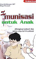 Imunisasi untuk Anak - dilengkapi jadwal dan mitos seputar imunisasi Pengarang : Nina Siti Mulyani, SST - Mega Rinawati\   Penerbit : Nuha Medika