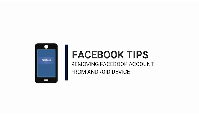 Facebook Tips Removing Facebook Account from Android device properly