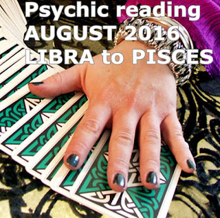 Free Psychic reading AUGUST 2016 LIBRA to PISCES