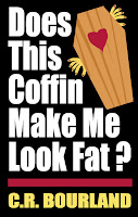 Does This Coffin Make Me Look Fat by C. R. Bourland