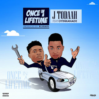 Music: Jtodaah Ft Oyinkanade - Once In A Life Time