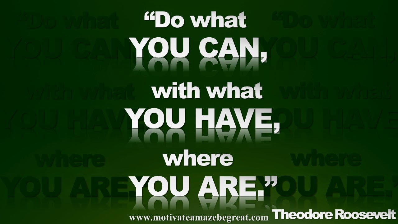 Picture quote featured in our Inspirational Picture Quotes To Achieve Success in Life: Do what you can, with what you have, where you are. - Theodore Roosevelt