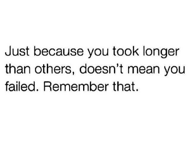 Taking longer than everyone else to achieve something