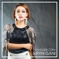 Lirik Lagu Eryn Gani - Kamu Jangan Coba