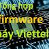 Tổng hợp Firmware các dòng máy viettel