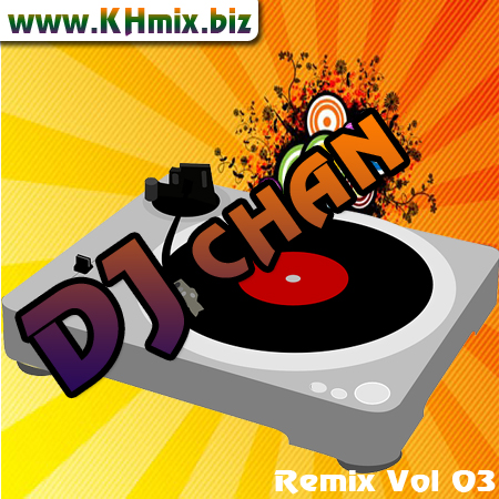 DJ CHAN Remix Vol 03 | Song Remix 2017
