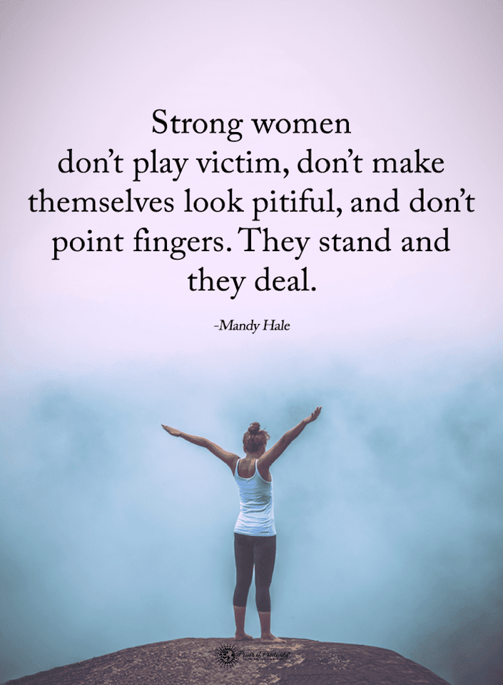 Strong Women Quotes Strong Women Dont Play Victim Dont Make