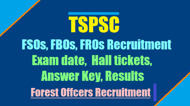 TSPSC Forest Beat Offcers,FOrest Section Officers, FOrest Range Officers Hall tickets, Exam date,Results, Answer Key 2017
