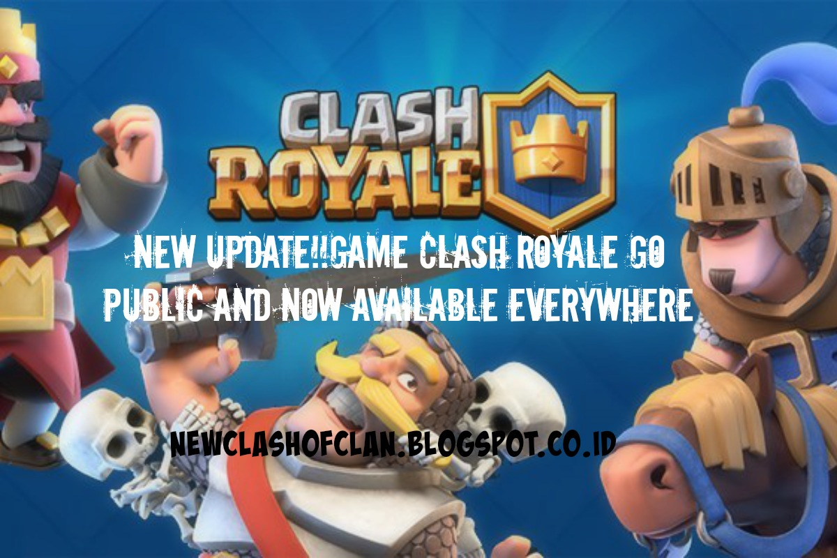 New UpdateGame Clash Royale Go Public And Now Available